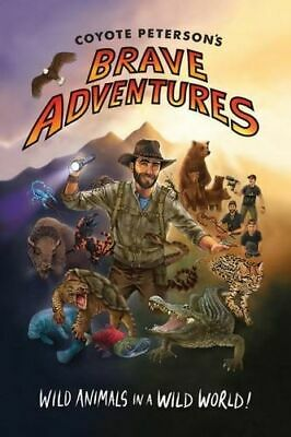 NEW Wild Animals in a Wild World : Coyote Peterson's Brave Adventures By Coyote