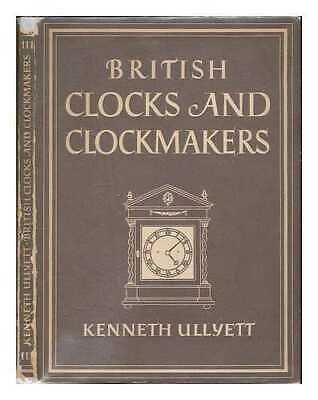 British clocks and clockmakers / Kenneth Ullyett; with 8 plates in colour and...