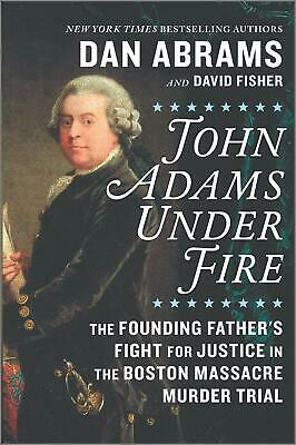John Adams Under Fire: The Founding Father's Fight for Justice in the Boston...