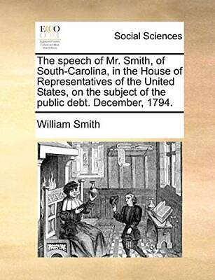 The speech of Mr. Smith, of South-Carolina, in , Smith, William,,