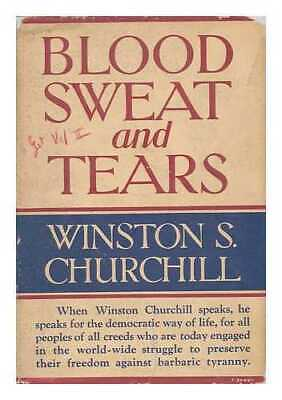Blood, Sweat, and Tears, by the Rt. Hon. Winston S. Churchill, with a Preface...