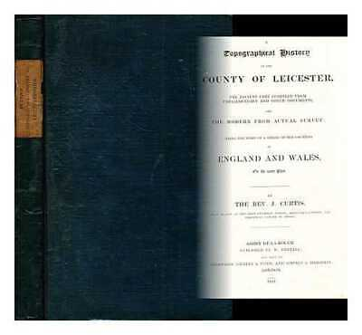 A topographical history of the county of Leicester: the ancient part compiled...