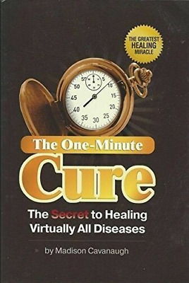 The One Minute Cure The Secret to Healing Virtually All Diseases
