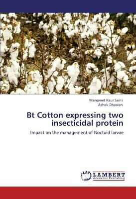 Bt Cotton expressing two insecticidal protein. Saini, Kaur 9783847301479 New.#