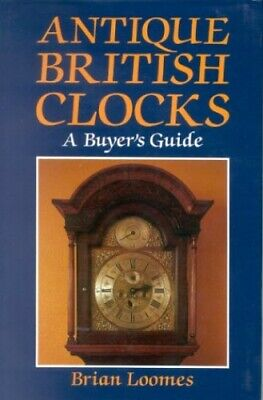 Antique British Clocks: A Buyer's Guide by Loomes, Brian Hardback Book The Cheap