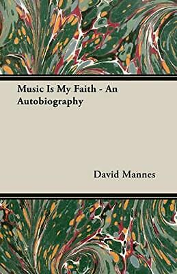 Music Is My Faith - An Autobiography. Mannes, David 9781406739350 New.#