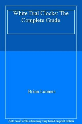 White Dial Clocks: The Complete Guide By Brian Loomes