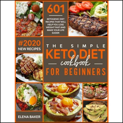 The Simple Keto Diet Cookbook For Beginners 601 Ketogenic Diet Recipe [P-D-F]
