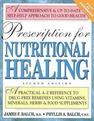 Prescription for Nutritional Healing: A Practical A-Z Reference to Drug-Free R..