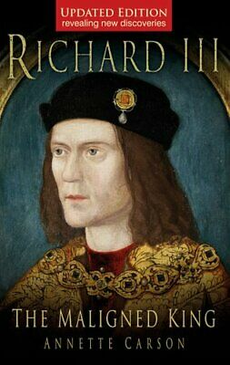 Richard III: The Maligned King by Annette Carson 9780752452081 | Brand New