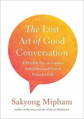 The Lost Art of Good Conversation: A Mindful Way to Connect with Others and Enri