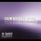 Calm Before the Storm by C. Dot  (NEW SEALED CD) RAP