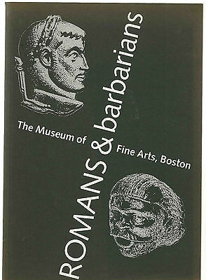 Romans & Barbarians - catalog of an exhibition at Museum of Fine Arts, Boston