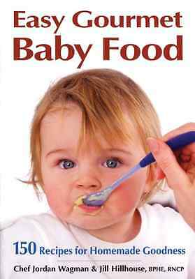 Easy Gourmet Baby Food: 150 Recipes for Homemade Goodne - Paperback NEW Wagman,