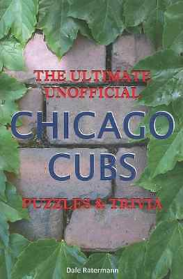 The Ultimate Unofficial Chicago Cubs Puzzles & Trivia - Dale Ratermann NEW Paper