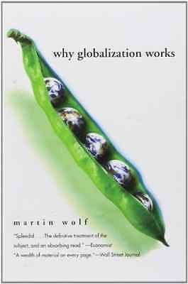Why Globalization Works - Wolf, Martin New Item