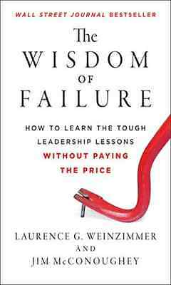 The Wisdom of Failure: How to Learn the Tough Leadershi - Hardcover NEW Laurence