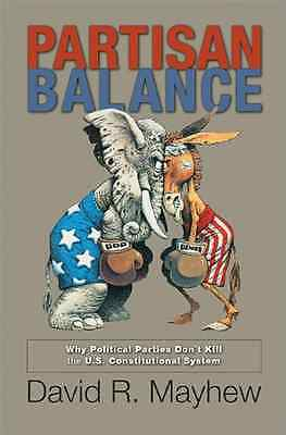 Partisan Balance: Why Political Parties Don't Kill the  - Paperback NEW David R.