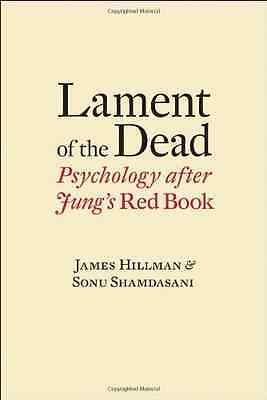 Lament of the Dead: Psychology After Jung's Red Book - James Hillman NEW Hardcov