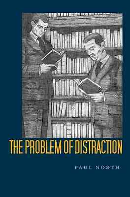 The Problem of Distraction - Hardcover NEW Paul North 2011-11-07