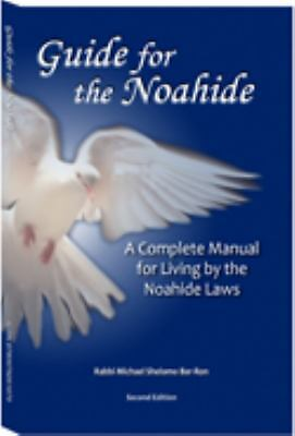Guide for the Noahide : A Complete Manual for Living by the Noahide Laws...
