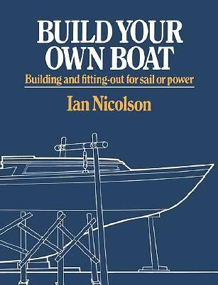 Build Your Own Boat : Building and Fitting-Out for Sail or Power by Ian...