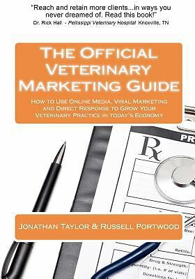 The Official Veterinary Marketing Guide : How to Use Online Media, Viral...