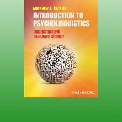 Introduction to Psycholinguistics by Traxler Matthew J