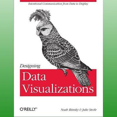 Designing Data Visualizations by Steele Julie