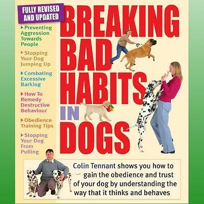 Breaking Bad Habits in Dogs by Tennant Colin