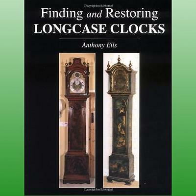 Finding and Restoring Longcase Clocks by Ells Anthony