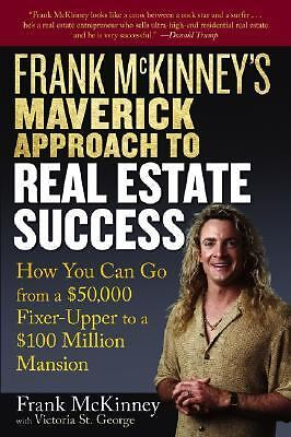Maverick Approach to Real Estate Success : How You Can Go from a $50,000...