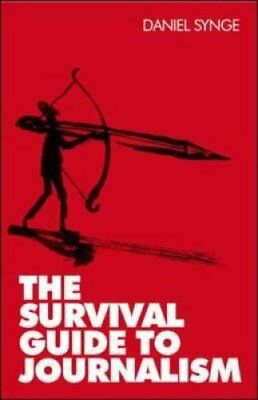 The Survival Guide to Journalism by Dan Synge (Paperback, 2010)