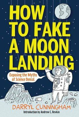 How to Fake a Moon Landing: Exposing the Myths of Science Denial by Darryl...