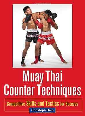 Muay Thai Counter Techniques: Competitive Skills and Ta - Paperback NEW Delp, Ch