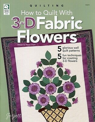 How to Quilt with 3-D Fabric Flowers ~ Flowers & Quilt sewing pattern booklet