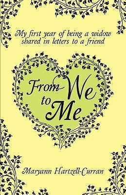From We to Me, My First Year of Being a Widow Shared in Letters to a Friend...