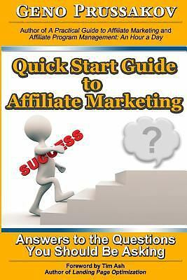 Quick Start Guide to Affiliate Marketing : Answers to the Questions You...