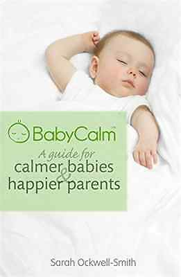 BabyCalm: A Guide for Calmer Babies and Happier Parents - Paperback NEW Ockwell-
