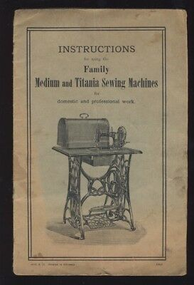 INSTRUCTIONS FOR FAMILY MEDIUM & TITANIA SEWING MACHINES c1900