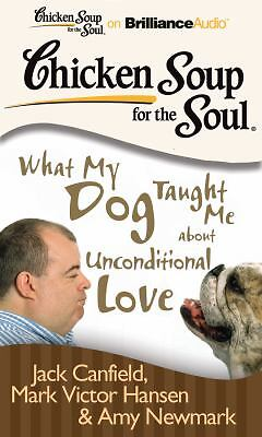 Chicken Soup for the Soul: What My Dog Taught Me about Unconditional Love :...