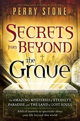 Secrets from Beyond the Grave : The Amazing Mysteries of Eternity, Paradise,...