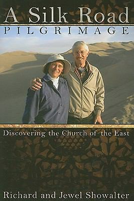 A Silk Road Pilgrimage : Discovering the Church of the East by Richard...