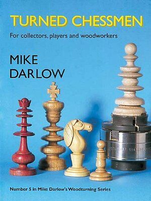 Turned Chessmen: For Collectors, Players and Woodworkers Mike Darlow NEW BOOK