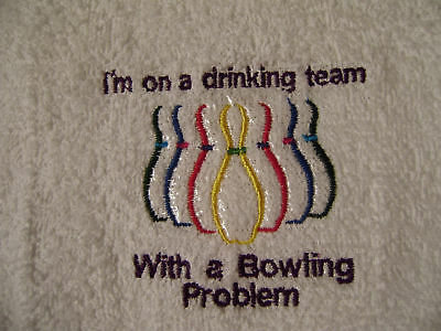 New mach embroidered Bowling towel FUNNY!!!!drinking team w/bowling problem!