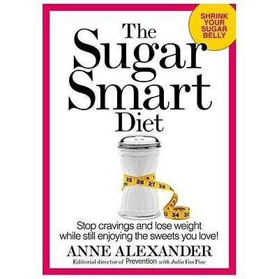 The Sugar Smart Diet : Stop Cravings and Lose Weight While Still Enjoying the...
