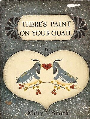 THERE'S PAINT ON YOUR QUAIL..Milly Smith Tole/Decorative Paint book Smith Town..