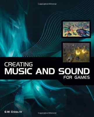 Creating Music and Sound for Games - Paperback NEW Childs, G. W. 2006-10-18