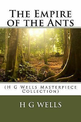 The Empire of the Ants : (H G Wells Masterpiece Collection) by H.g. Wells...