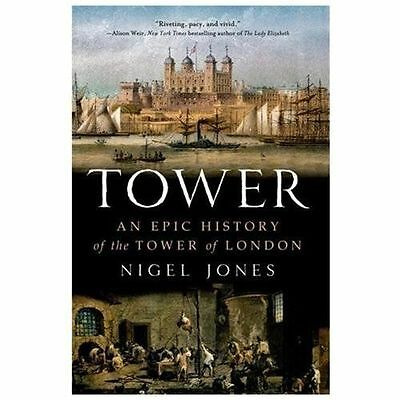 Tower : An Epic History of the Tower of London by Nigel Jones (2013, Paperback)